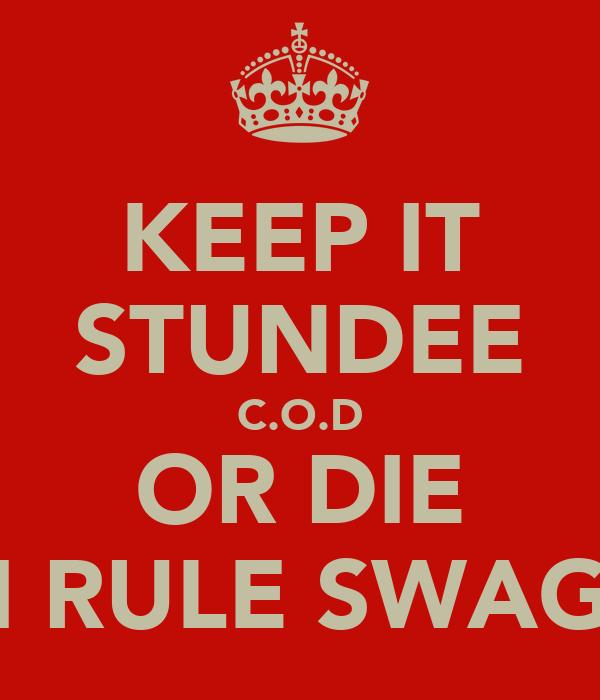 KEEP IT STUNDEE C.O.D OR DIE I RULE SWAG