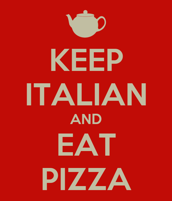 KEEP ITALIAN AND EAT PIZZA