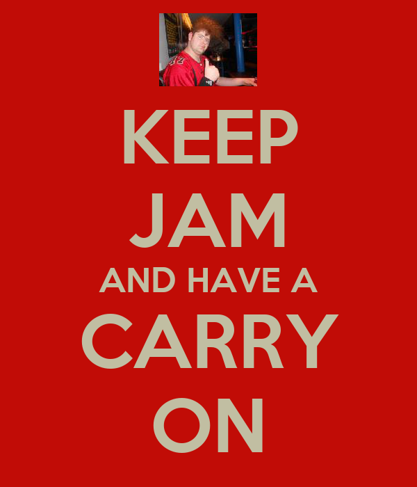 KEEP JAM AND HAVE A CARRY ON