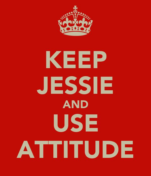 KEEP JESSIE AND USE ATTITUDE
