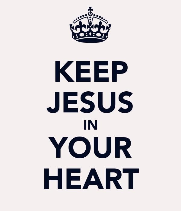 KEEP JESUS IN YOUR HEART