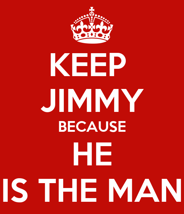 KEEP  JIMMY BECAUSE HE IS THE MAN