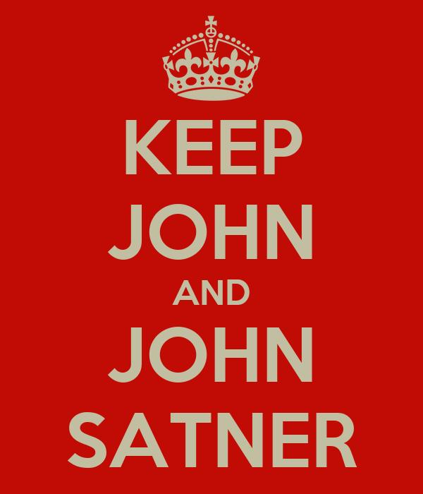 KEEP JOHN AND JOHN SATNER