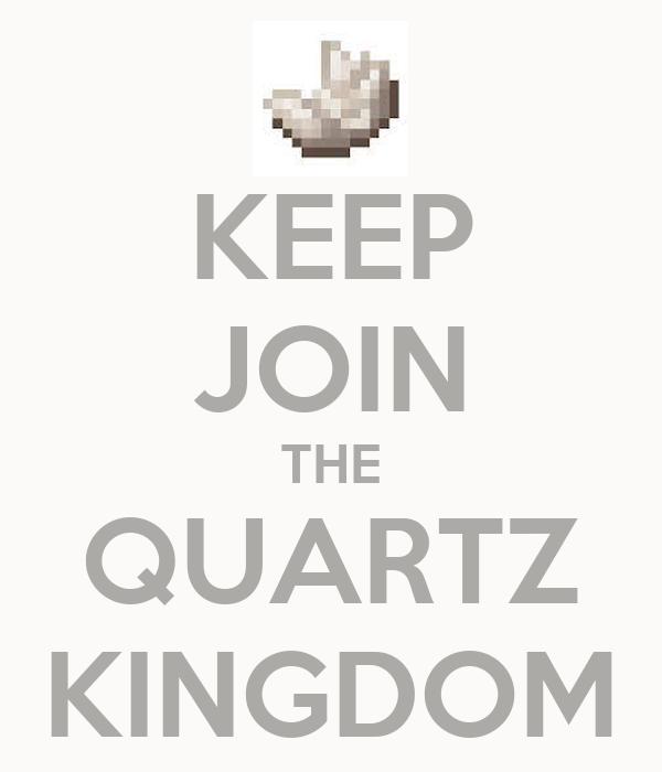 KEEP JOIN THE QUARTZ KINGDOM