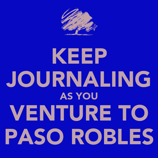 KEEP JOURNALING AS YOU VENTURE TO PASO ROBLES