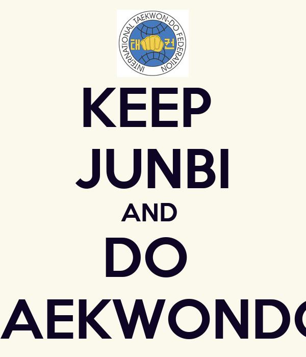 KEEP  JUNBI AND  DO  TAEKWONDO