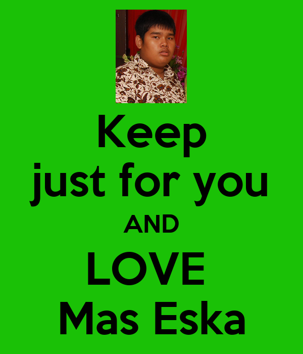Keep just for you AND LOVE  Mas Eska