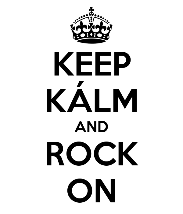 KEEP KÁLM AND ROCK ON