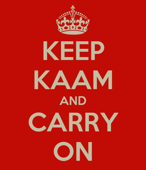 KEEP KAAM AND CARRY ON