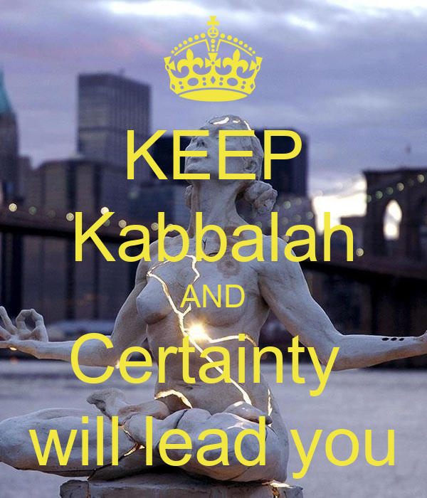 KEEP Kabbalah AND Certainty  will lead you
