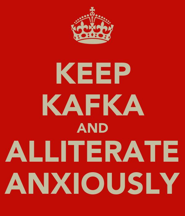 KEEP KAFKA AND ALLITERATE ANXIOUSLY