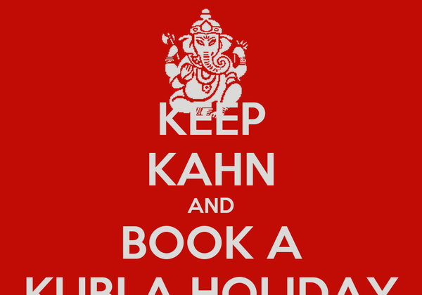 KEEP KAHN AND BOOK A KUBLA HOLIDAY