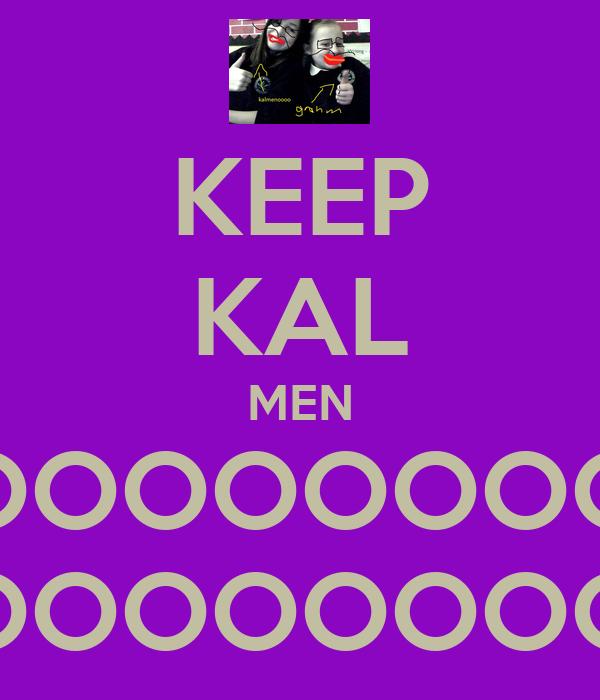 KEEP KAL MEN OOOOOOOOOOOOOOOOOO OOOOOOOO