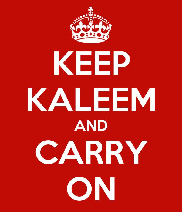 KEEP KALEEM AND CARRY ON