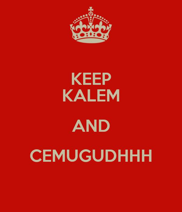 KEEP KALEM AND CEMUGUDHHH