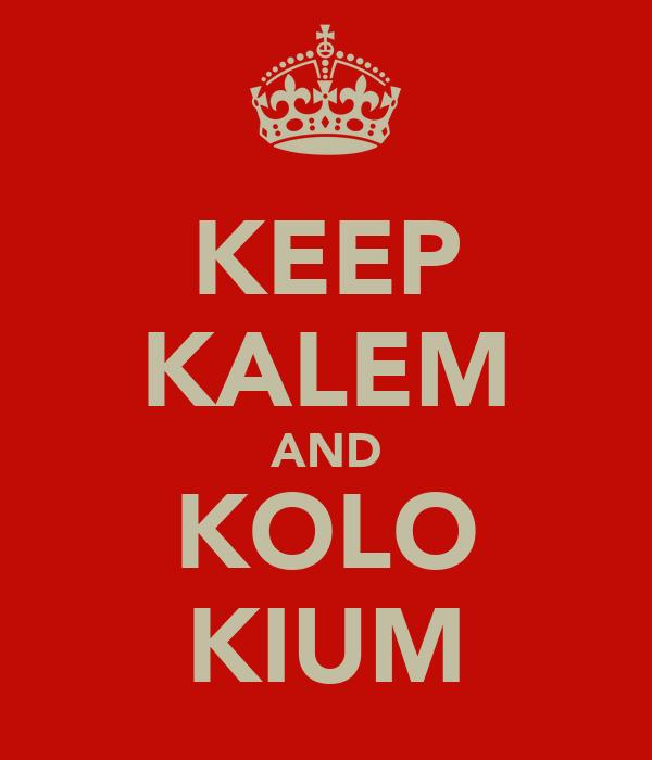 KEEP KALEM AND KOLO KIUM