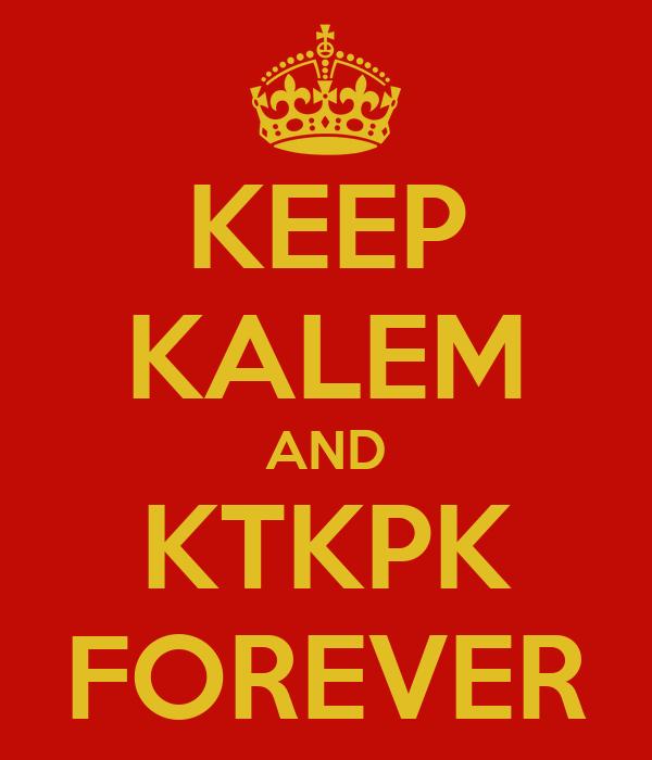 KEEP KALEM AND KTKPK FOREVER