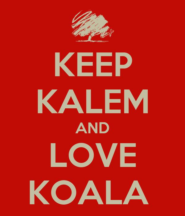 KEEP KALEM AND LOVE KOALA