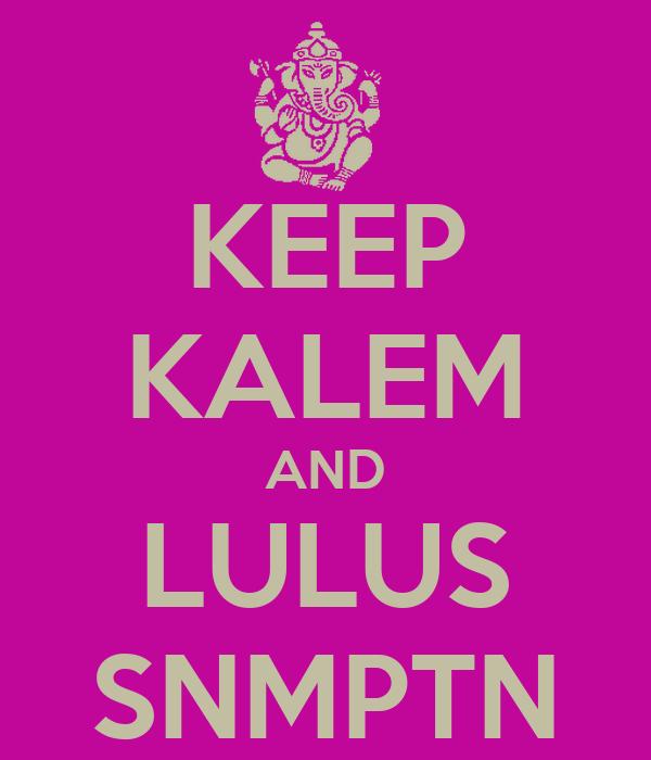 KEEP KALEM AND LULUS SNMPTN