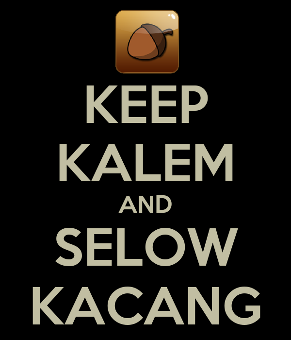 KEEP KALEM AND SELOW KACANG