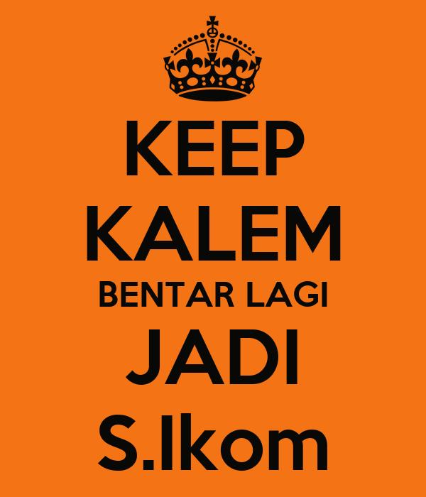 KEEP KALEM BENTAR LAGI JADI S.Ikom