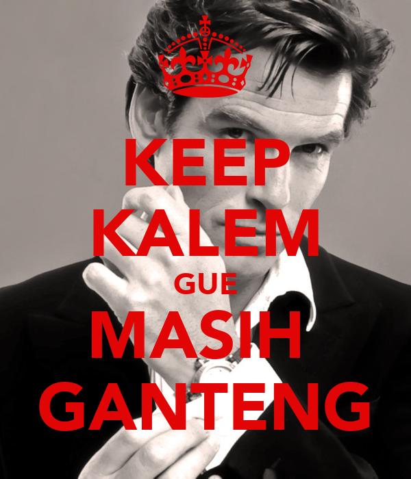 KEEP KALEM GUE MASIH  GANTENG