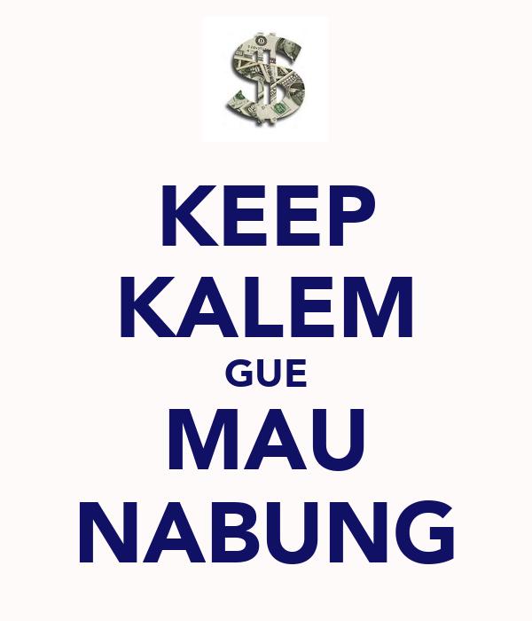 KEEP KALEM GUE MAU NABUNG