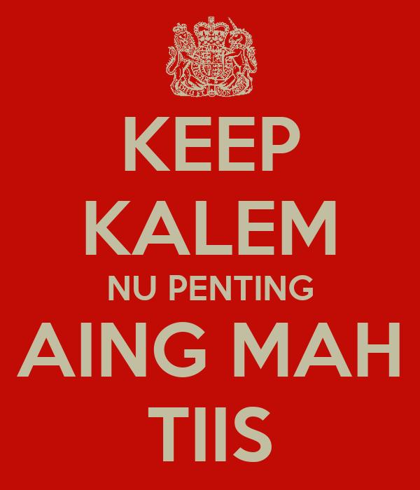 KEEP KALEM NU PENTING AING MAH TIIS