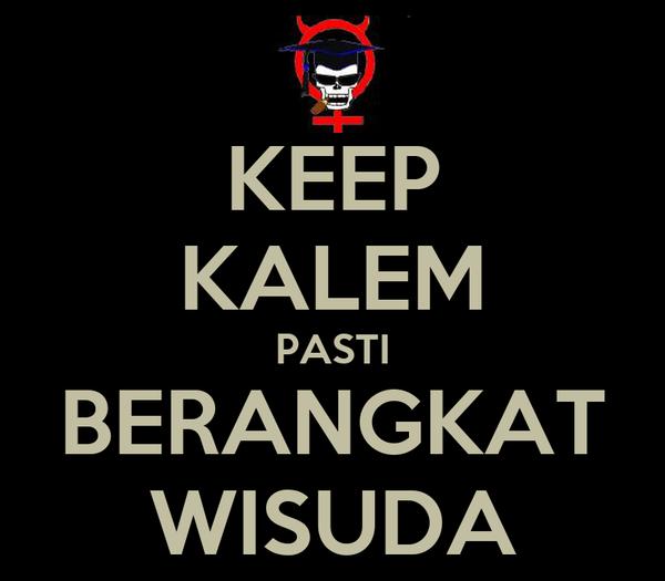 KEEP KALEM PASTI BERANGKAT WISUDA