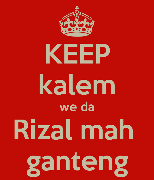 KEEP kalem we da Rizal mah  ganteng