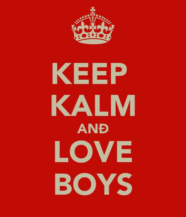 KEEP  KALM ANÐ LOVE BOYS