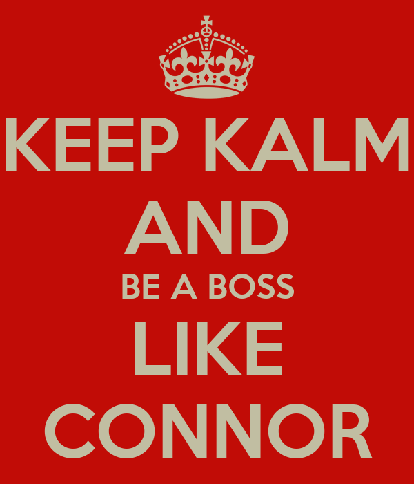 KEEP KALM AND BE A BOSS LIKE CONNOR