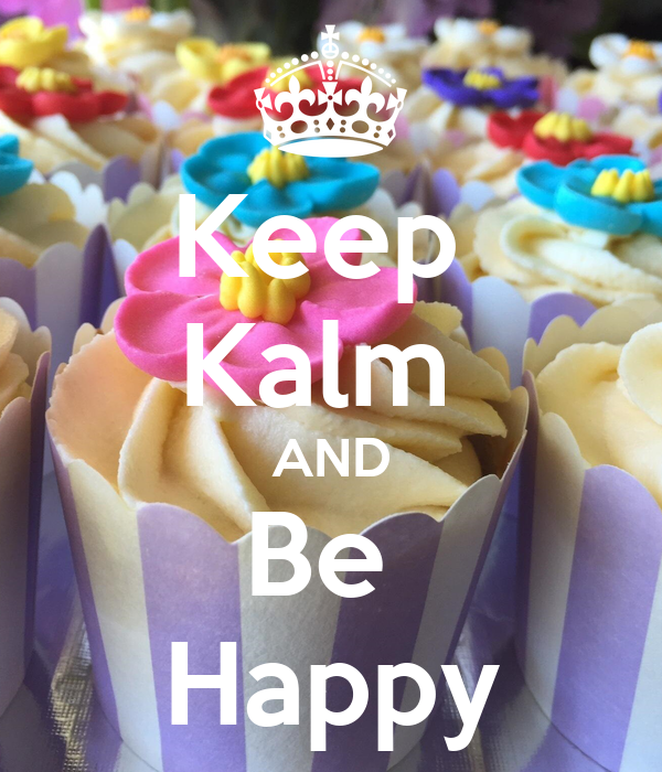 Keep  Kalm  AND Be  Happy