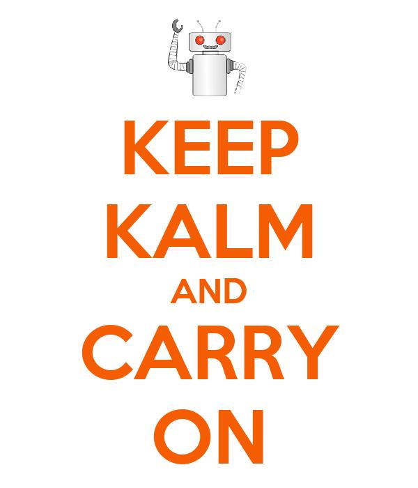 KEEP KALM AND CARRY ON