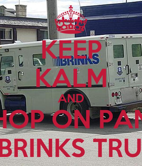 KEEP KALM AND HOP ON PAN DI BRINKS TRUCK