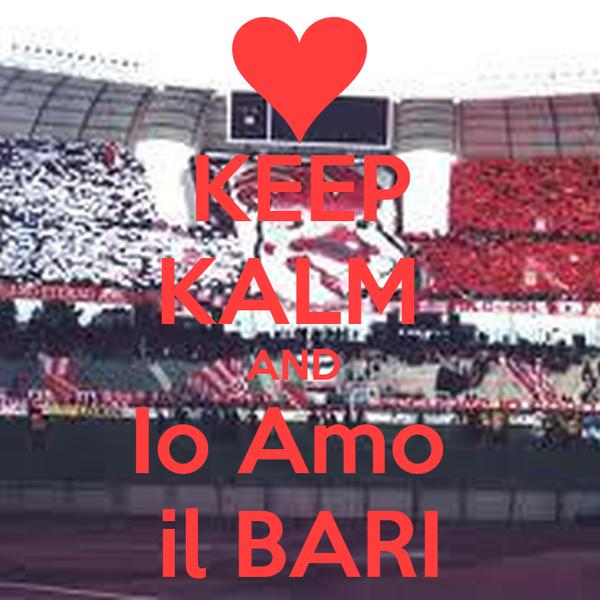 KEEP KALM  AND  Io Amo  il BARI