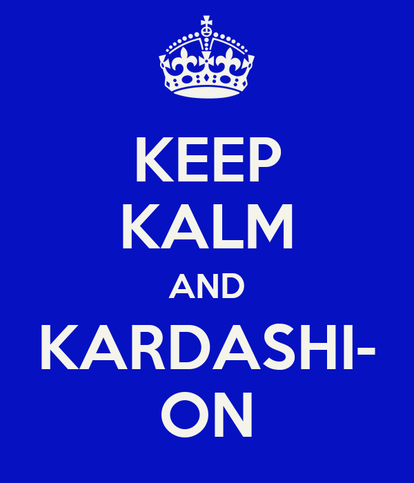 KEEP KALM AND KARDASHI- ON