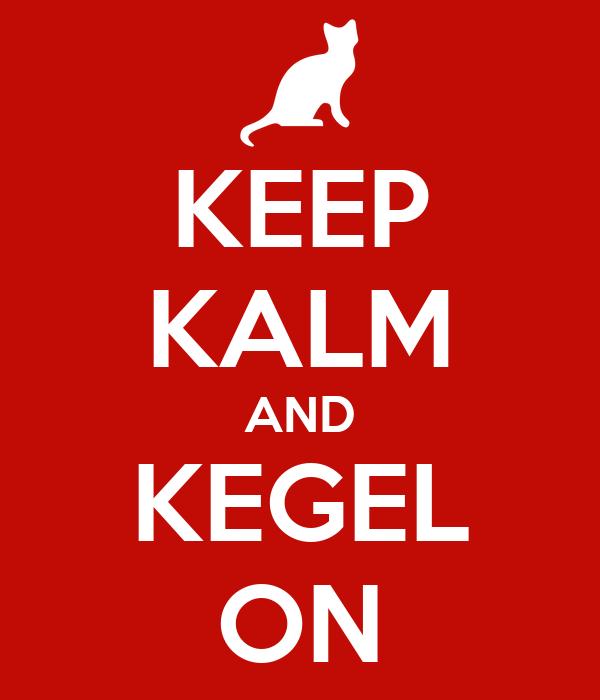 KEEP KALM AND KEGEL ON