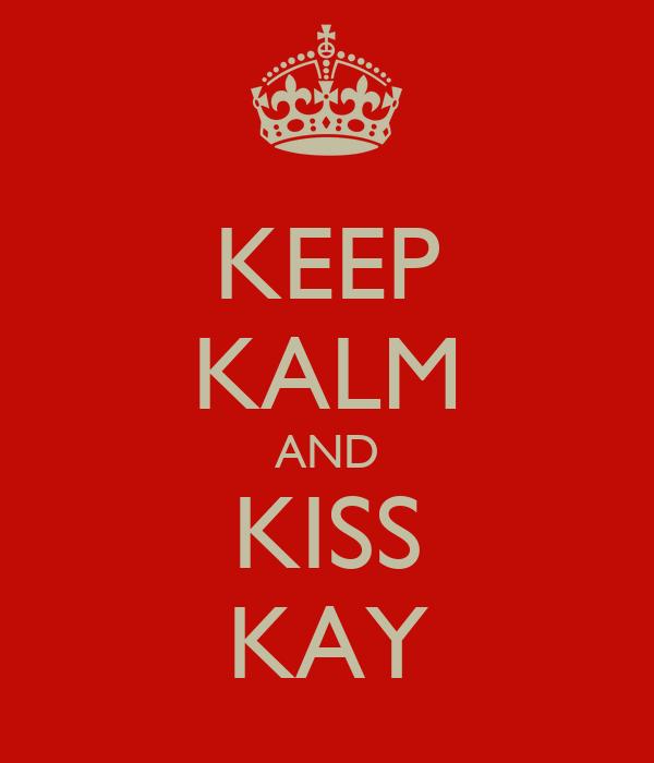 KEEP KALM AND KISS KAY