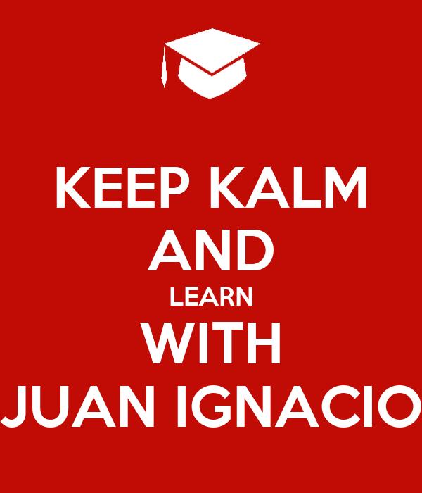 KEEP KALM AND LEARN WITH JUAN IGNACIO