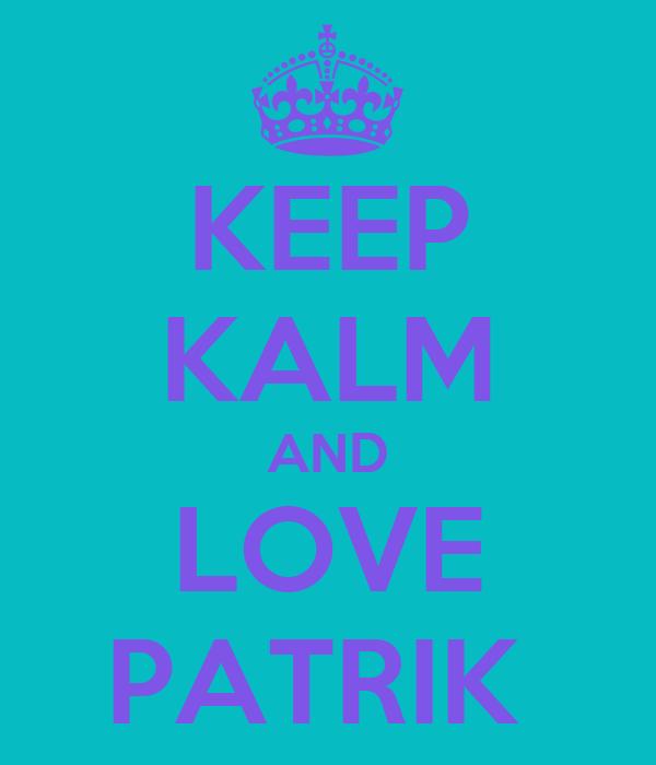 KEEP KALM AND LOVE PATRIK