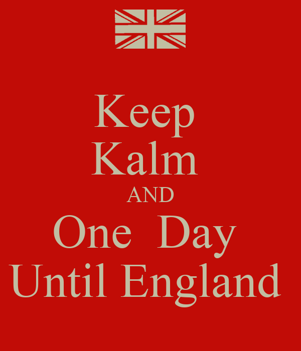 Keep  Kalm  AND One  Day  Until England