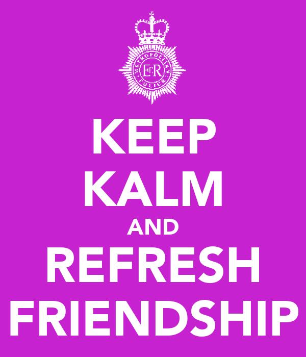 KEEP KALM AND REFRESH FRIENDSHIP