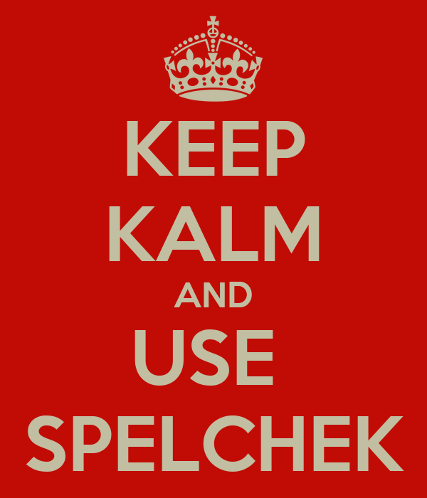 KEEP KALM AND USE  SPELCHEK