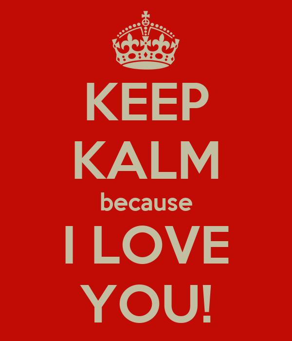 KEEP KALM because I LOVE YOU!