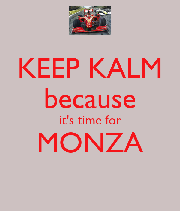 KEEP KALM because it's time for MONZA