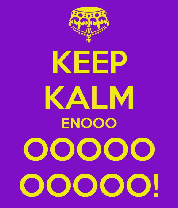 KEEP KALM ENOOO OOOOO OOOOO!