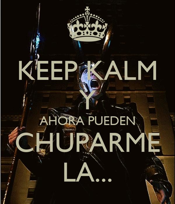 KEEP KALM Y AHORA PUEDEN CHUPARME LA...
