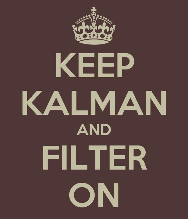 KEEP KALMAN AND FILTER ON