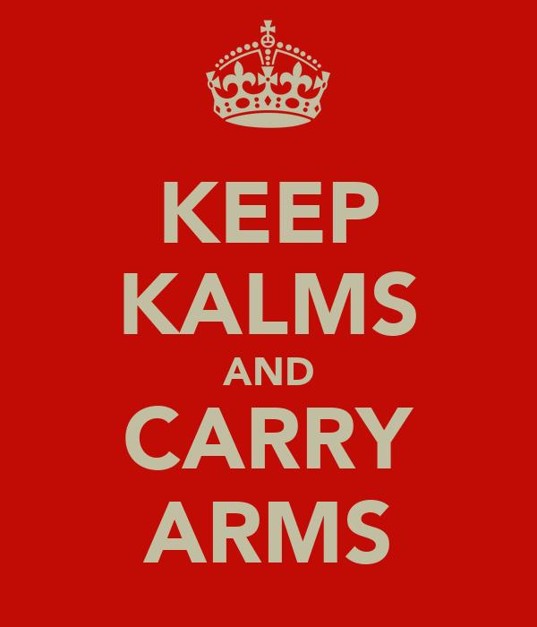 KEEP KALMS AND CARRY ARMS